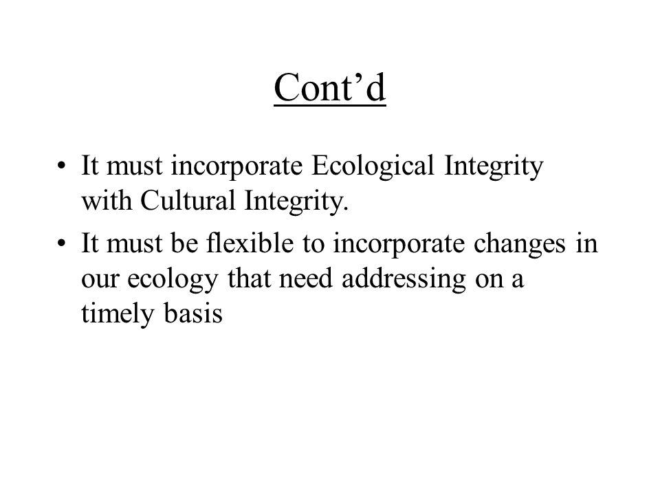 Cont'd It must incorporate Ecological Integrity with Cultural Integrity.
