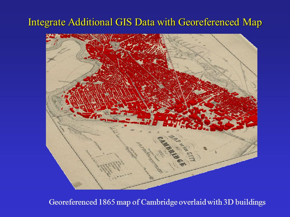 Integrate Additional GIS Data with Georeferenced Map Georeferenced 1865 map of Cambridge overlaid with 3D buildings