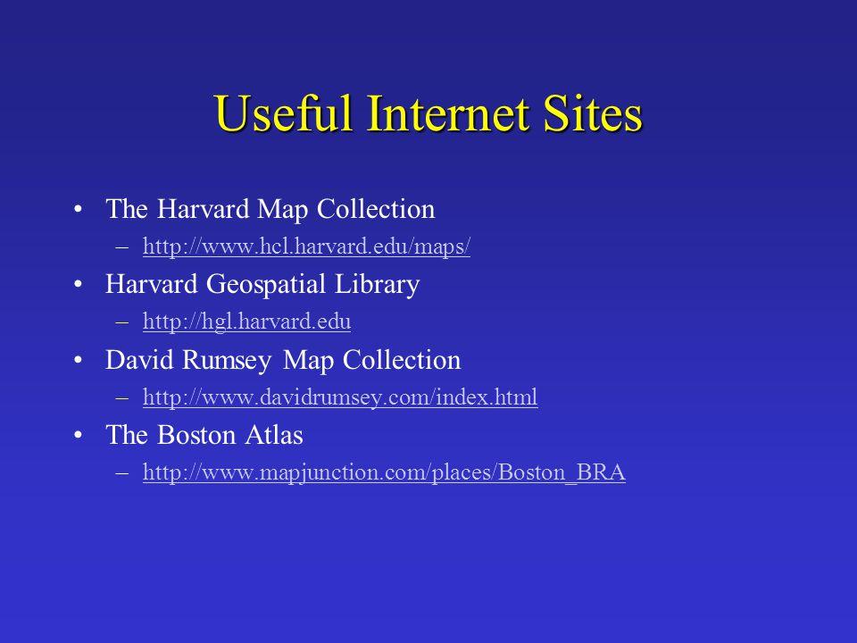 Useful Internet Sites The Harvard Map Collection –http://www.hcl.harvard.edu/maps/http://www.hcl.harvard.edu/maps/ Harvard Geospatial Library –http://