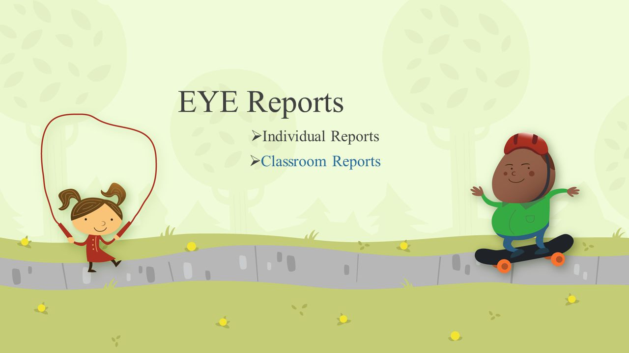 EYE Reports  Individual Reports  Classroom Reports