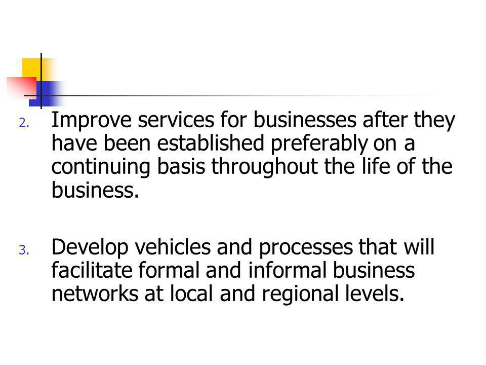 2. Improve services for businesses after they have been established preferably on a continuing basis throughout the life of the business. 3. Develop v
