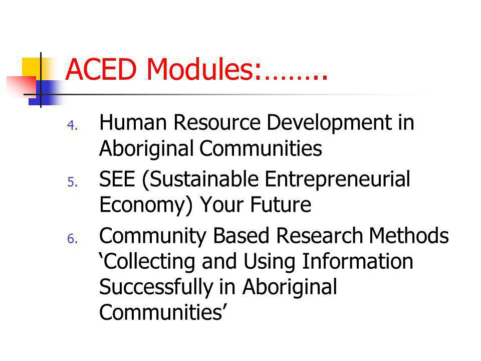 ACED Modules:…….. 4. Human Resource Development in Aboriginal Communities 5.