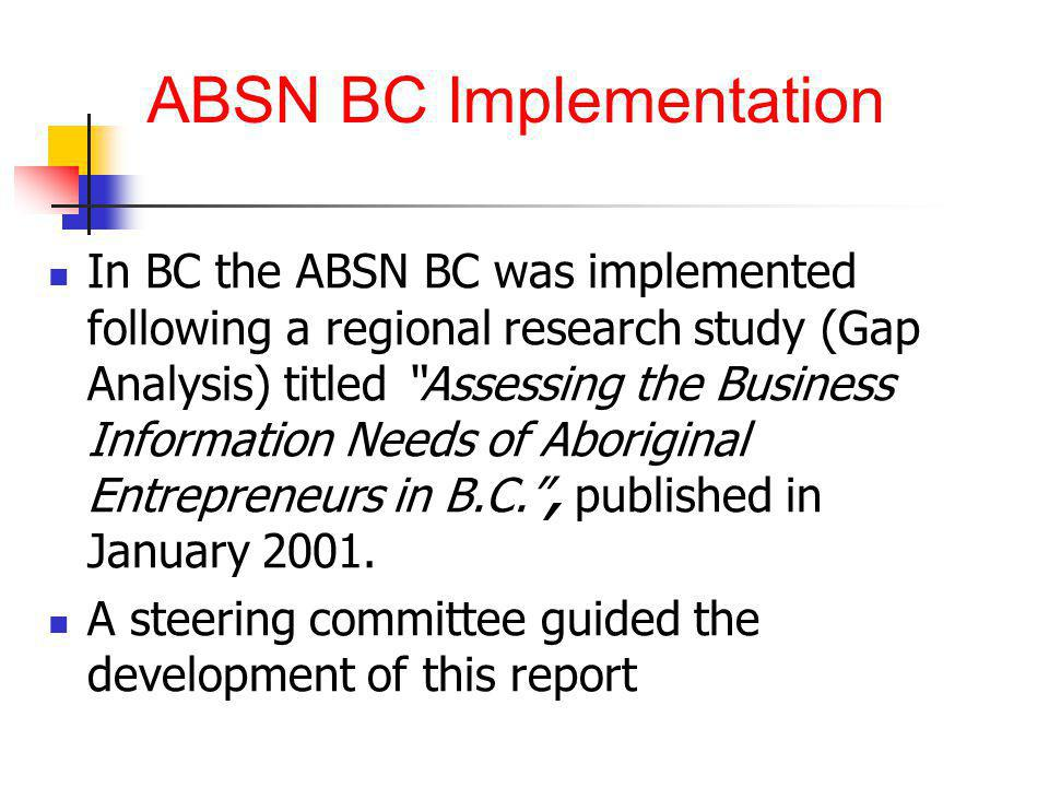 """In BC the ABSN BC was implemented following a regional research study (Gap Analysis) titled """"Assessing the Business Information Needs of Aboriginal En"""