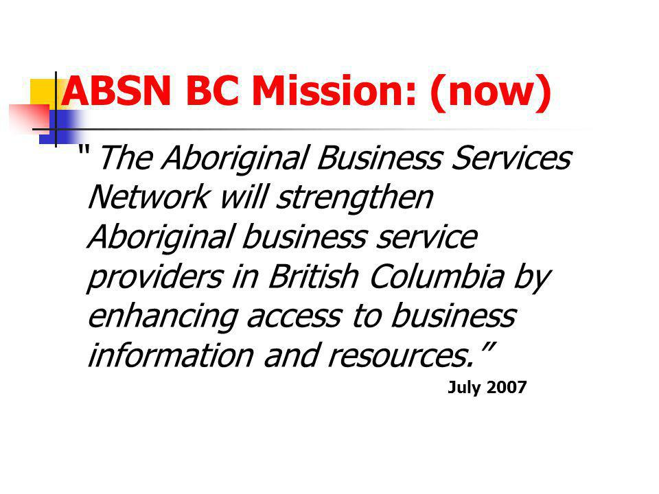 """ABSN BC Mission: (now) """" The Aboriginal Business Services Network will strengthen Aboriginal business service providers in British Columbia by enhanci"""