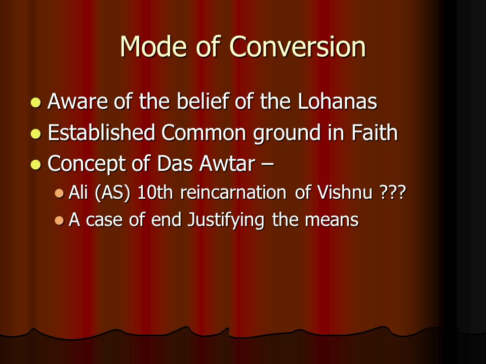 Mode of Conversion Aware of the belief of the Lohanas Aware of the belief of the Lohanas Established Common ground in Faith Established Common ground