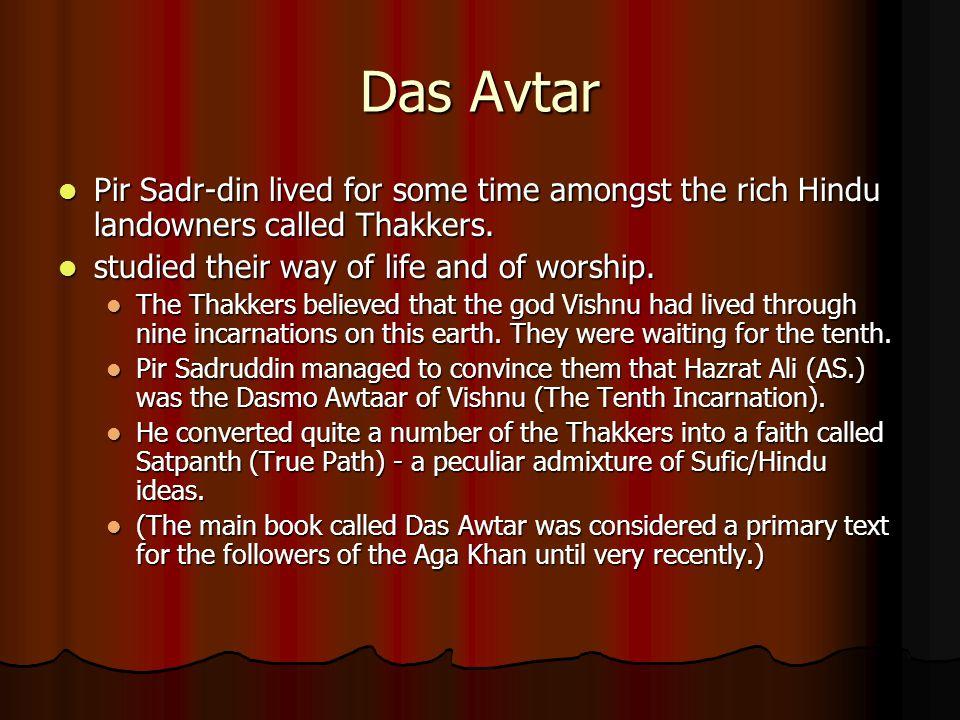 Das Avtar Pir Sadr-din lived for some time amongst the rich Hindu landowners called Thakkers. Pir Sadr-din lived for some time amongst the rich Hindu