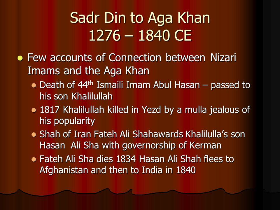 Sadr Din to Aga Khan 1276 – 1840 CE Few accounts of Connection between Nizari Imams and the Aga Khan Few accounts of Connection between Nizari Imams a