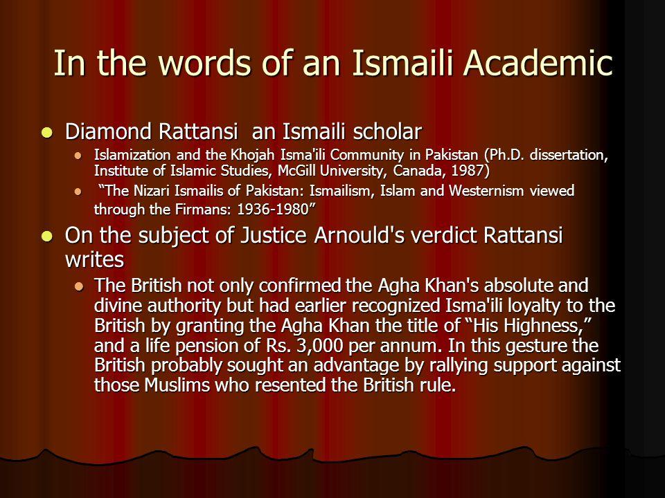 In the words of an Ismaili Academic Diamond Rattansi an Ismaili scholar Diamond Rattansi an Ismaili scholar Islamization and the Khojah Isma'ili Commu