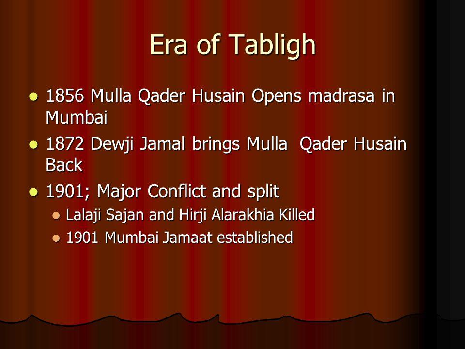 Era of Tabligh 1856 Mulla Qader Husain Opens madrasa in Mumbai 1856 Mulla Qader Husain Opens madrasa in Mumbai 1872 Dewji Jamal brings Mulla Qader Hus