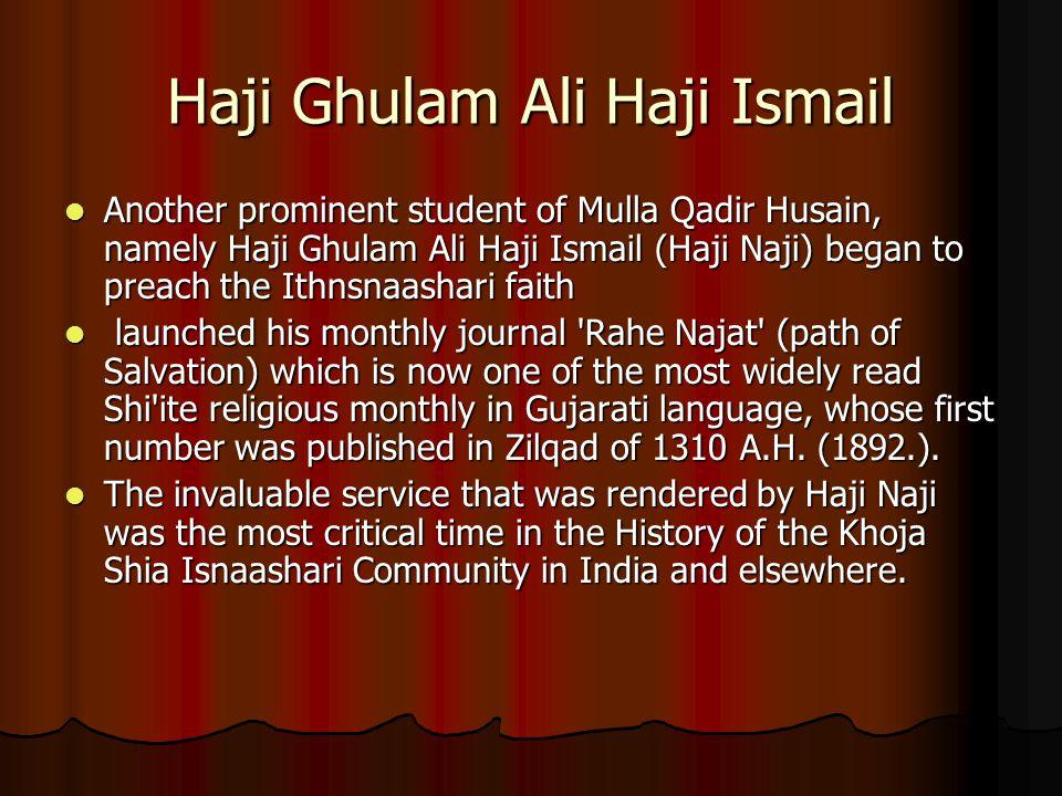 Haji Ghulam Ali Haji Ismail Another prominent student of Mulla Qadir Husain, namely Haji Ghulam Ali Haji Ismail (Haji Naji) began to preach the Ithnsn