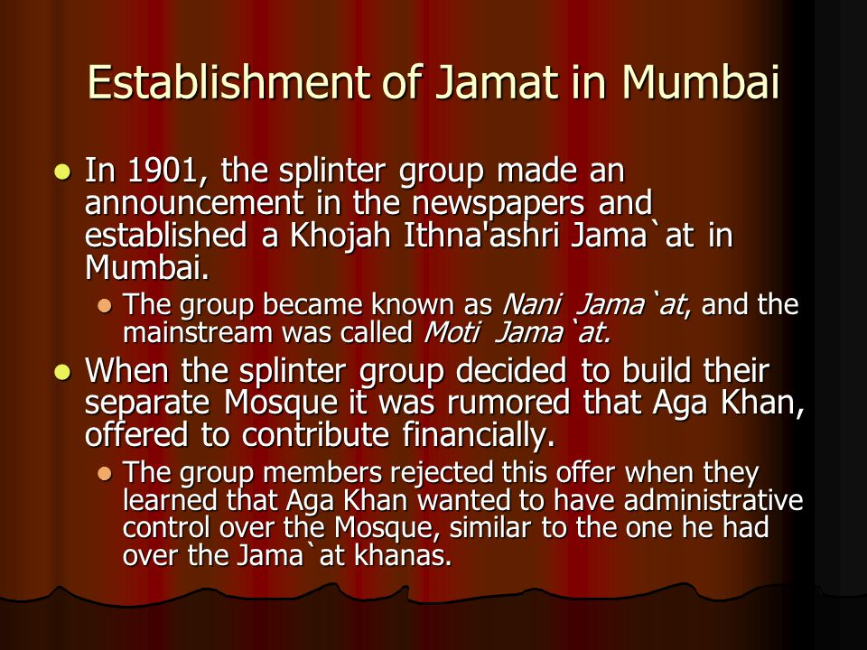 Establishment of Jamat in Mumbai In 1901, the splinter group made an announcement in the newspapers and established a Khojah Ithna'ashri Jama`at in Mu