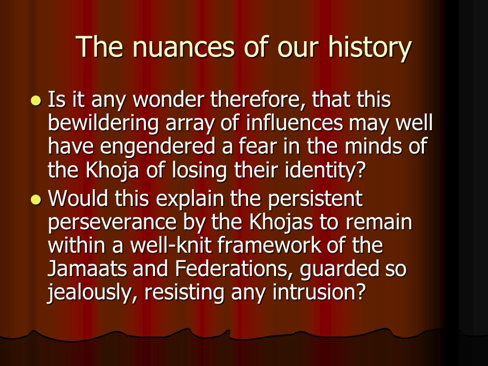 The nuances of our history Is it any wonder therefore, that this bewildering array of influences may well have engendered a fear in the minds of the K