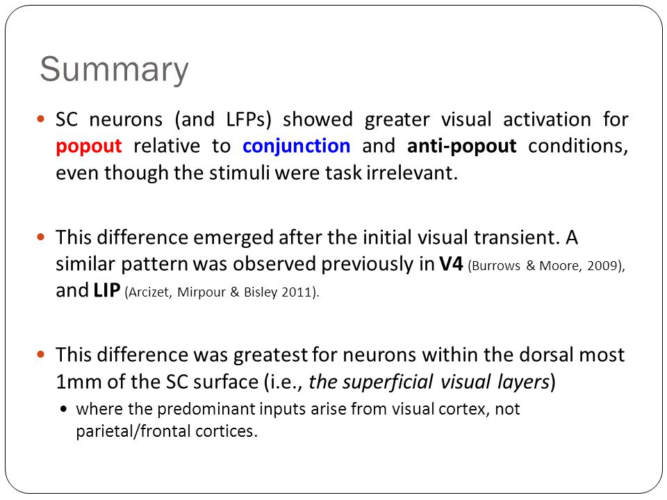 Summary SC neurons (and LFPs) showed greater visual activation for popout relative to conjunction and anti-popout conditions, even though the stimuli were task irrelevant.