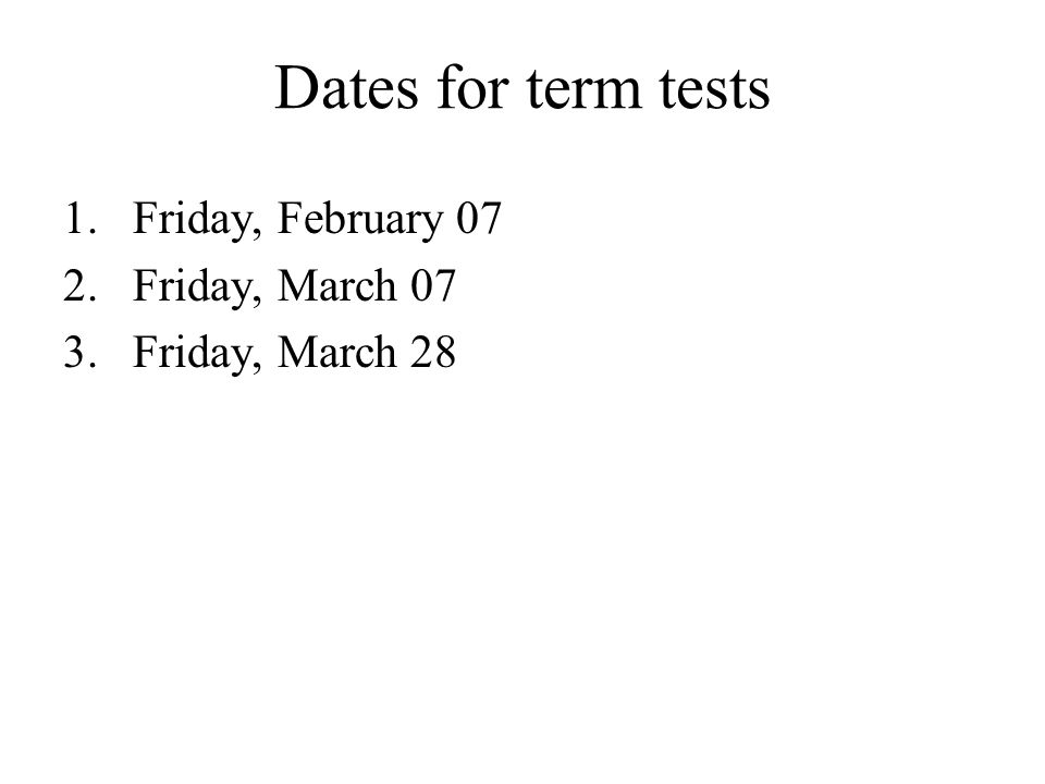 Dates for term tests 1.Friday, February 07 2.Friday, March 07 3.Friday, March 28