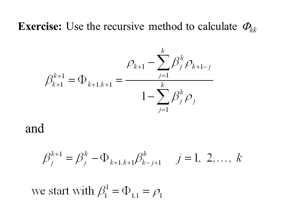 Exercise: Use the recursive method to calculate  kk and