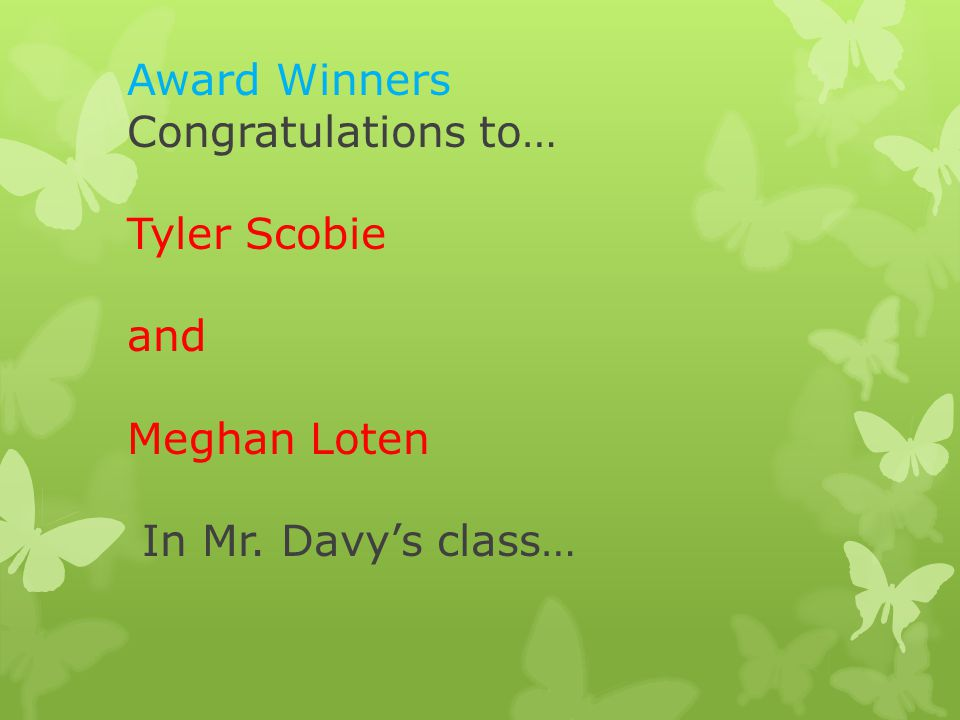 Award Winners Congratulations to… Tyler Scobie and Meghan Loten In Mr. Davy's class…