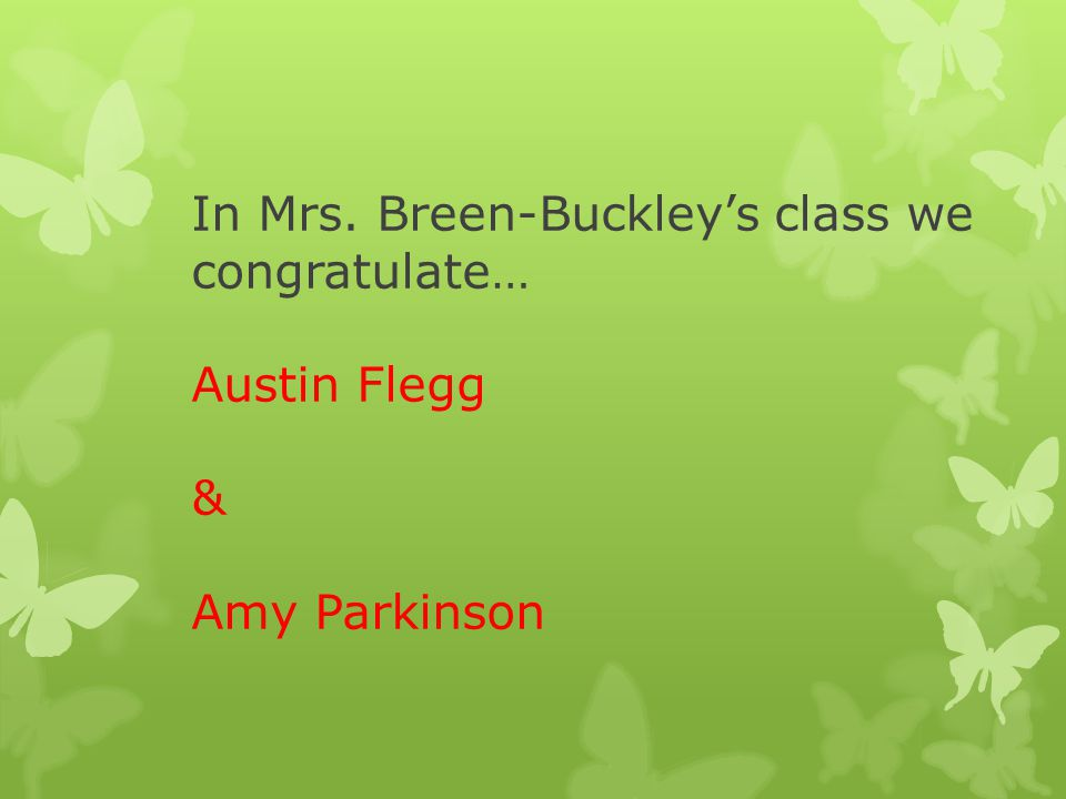 In Mrs. Breen-Buckley's class we congratulate… Austin Flegg & Amy Parkinson