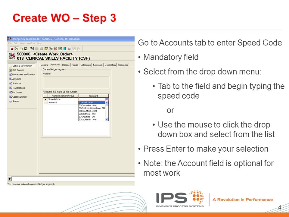 4 2008 NA Client Conference Template Create WO – Step 3 Go to Accounts tab to enter Speed Code Mandatory field Select from the drop down menu: Tab to the field and begin typing the speed code or Use the mouse to click the drop down box and select from the list Press Enter to make your selection Note: the Account field is optional for most work
