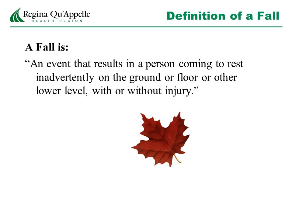"""Definition of a Fall A Fall is: """"An event that results in a person coming to rest inadvertently on the ground or floor or other lower level, with or w"""