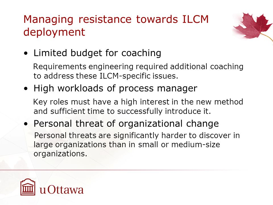 Managing resistance towards ILCM deployment Limited budget for coaching Requirements engineering required additional coaching to address these ILCM-specific issues.