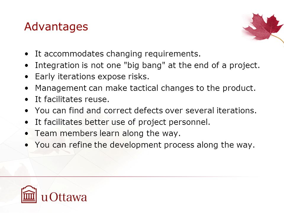 Advantages It accommodates changing requirements.