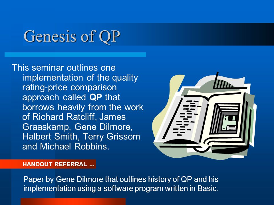 Genesis of QP This seminar outlines one implementation of the quality rating-price comparison approach called QP that borrows heavily from the work of Richard Ratcliff, James Graaskamp, Gene Dilmore, Halbert Smith, Terry Grissom and Michael Robbins.
