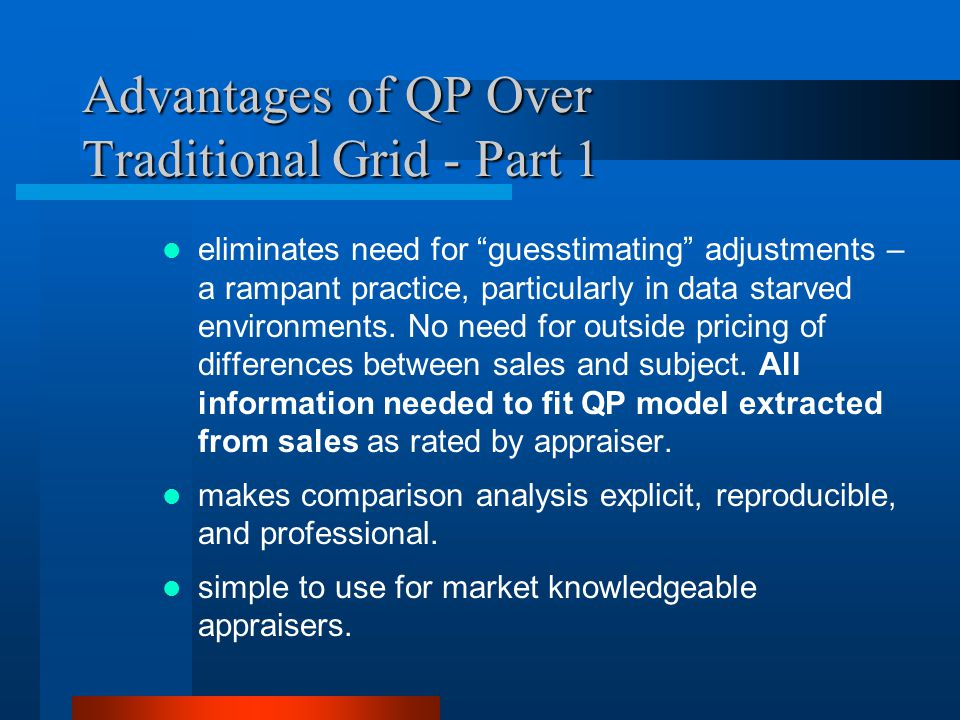 Advantages of QP Over Traditional Grid - Part 1 eliminates need for guesstimating adjustments – a rampant practice, particularly in data starved environments.