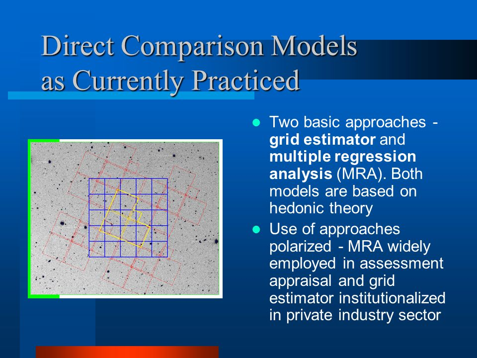 Direct Comparison Models as Currently Practiced Two basic approaches - grid estimator and multiple regression analysis (MRA).