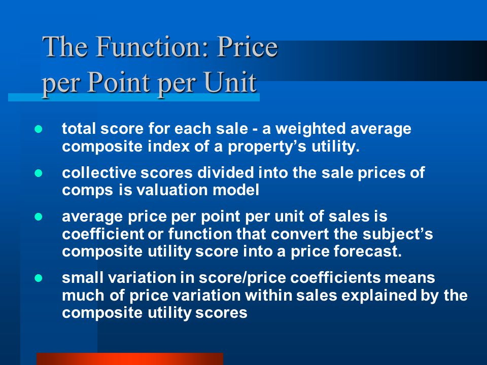 The Function: Price per Point per Unit total score for each sale - a weighted average composite index of a property's utility.