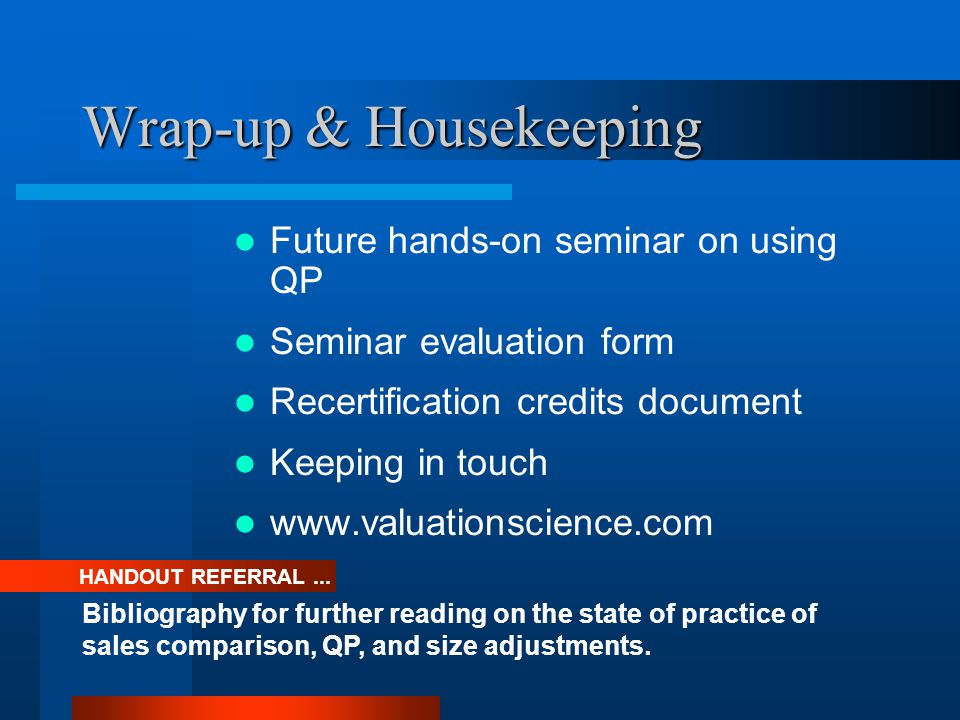 Wrap-up & Housekeeping Future hands-on seminar on using QP Seminar evaluation form Recertification credits document Keeping in touch   HANDOUT REFERRAL...