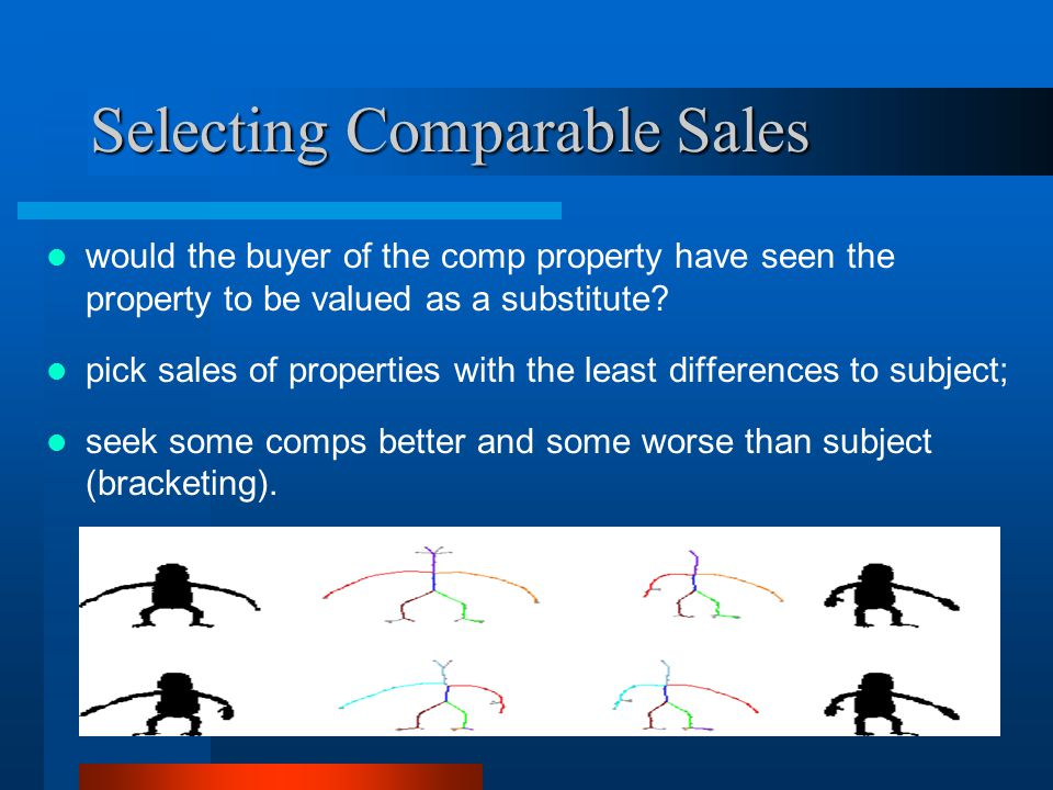 Selecting Comparable Sales would the buyer of the comp property have seen the property to be valued as a substitute.