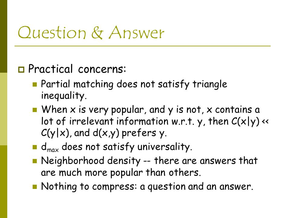 Question & Answer  Practical concerns: Partial matching does not satisfy triangle inequality.