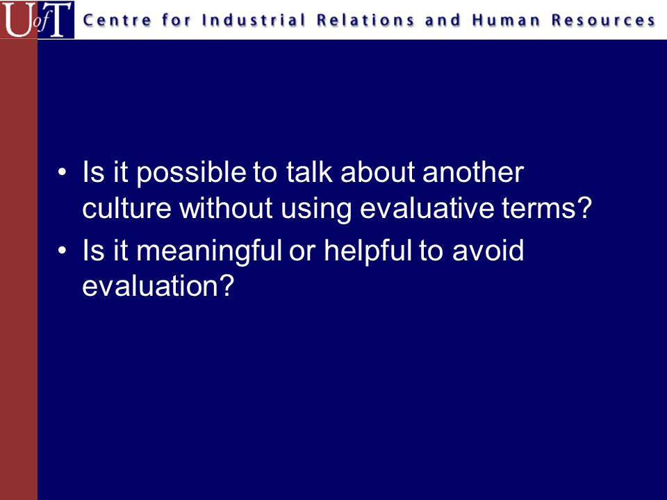 Is it possible to talk about another culture without using evaluative terms? Is it meaningful or helpful to avoid evaluation?
