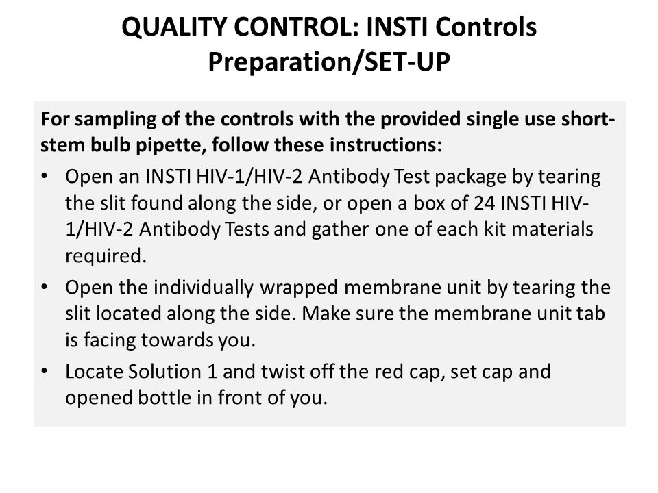 INSTI CONTROLS The HIV-1 Positive and Negative Controls are used to ensure that the test functions correctly.
