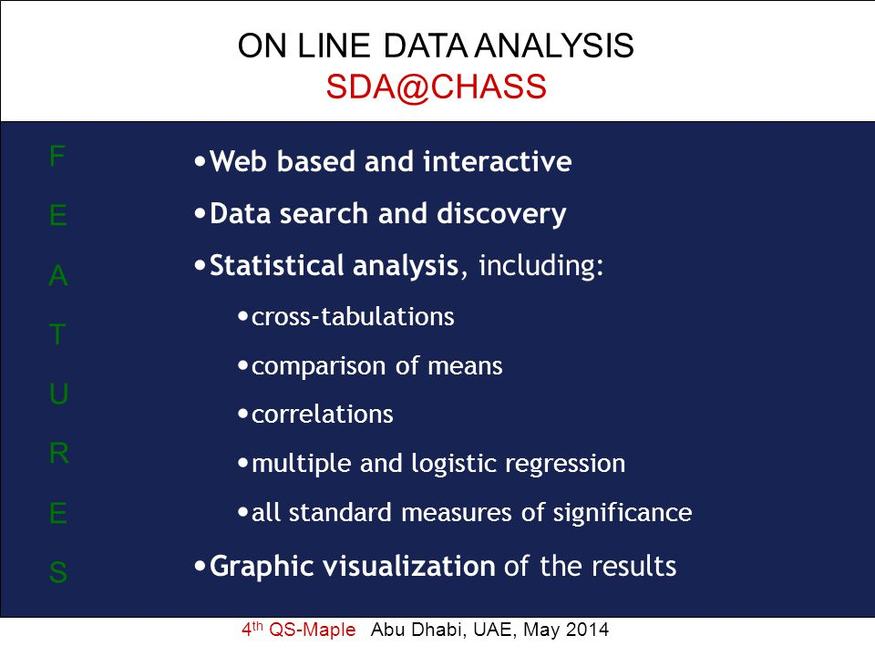4 th QS-Maple Abu Dhabi, UAE, May 2014 ON LINE DATA ANALYSIS SDA@CHASS Web based and interactive Data search and discovery Statistical analysis, inclu