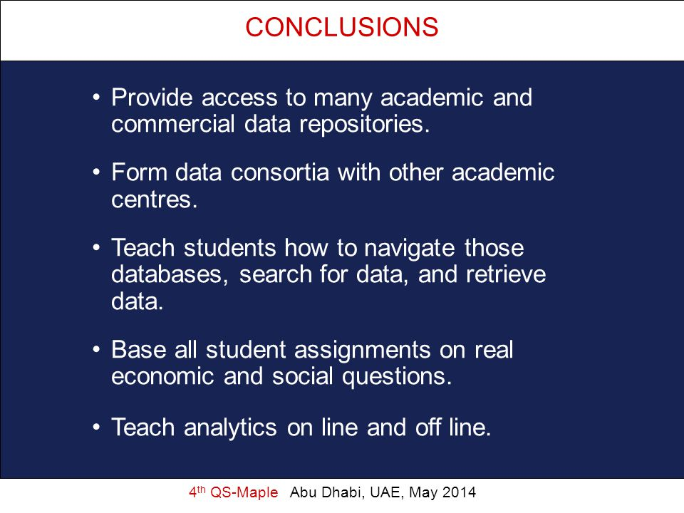 4 th QS-Maple Abu Dhabi, UAE, May 2014 CONCLUSIONS Provide access to many academic and commercial data repositories. Form data consortia with other ac