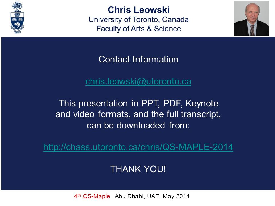 4 th QS-Maple Abu Dhabi, UAE, May 2014 Contact Information chris.leowski@utoronto.ca This presentation in PPT, PDF, Keynote and video formats, and the