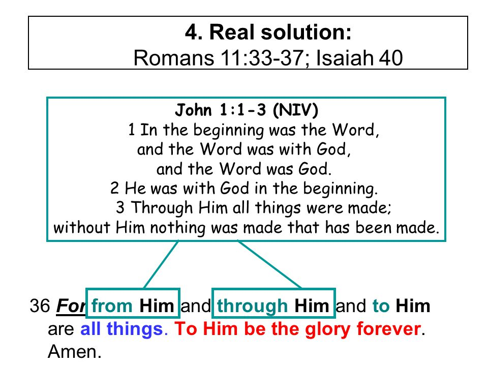 36 For from Him and through Him and to Him are all things.