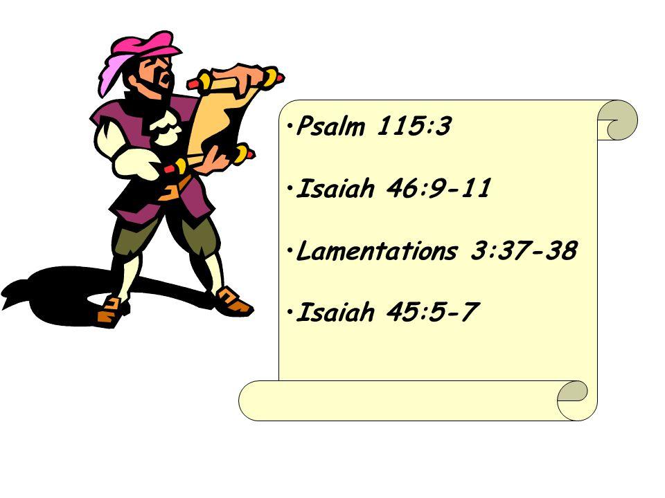 Psalm 115:3 Isaiah 46:9-11 Lamentations 3:37-38 Isaiah 45:5-7