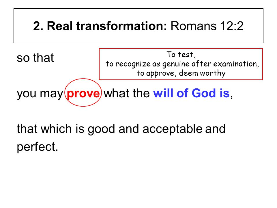 so that you may prove what the will of God is, that which is good and acceptable and perfect.