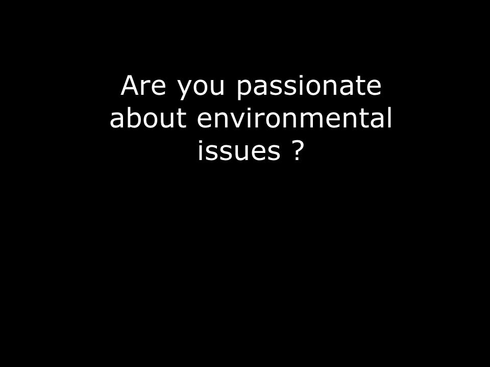 Are you passionate about environmental issues