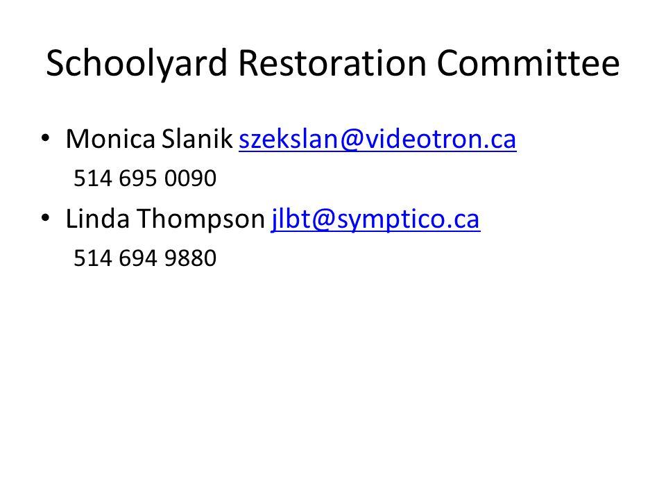Schoolyard Restoration Committee Monica Slanik szekslan@videotron.caszekslan@videotron.ca 514 695 0090 Linda Thompson jlbt@symptico.cajlbt@symptico.ca 514 694 9880