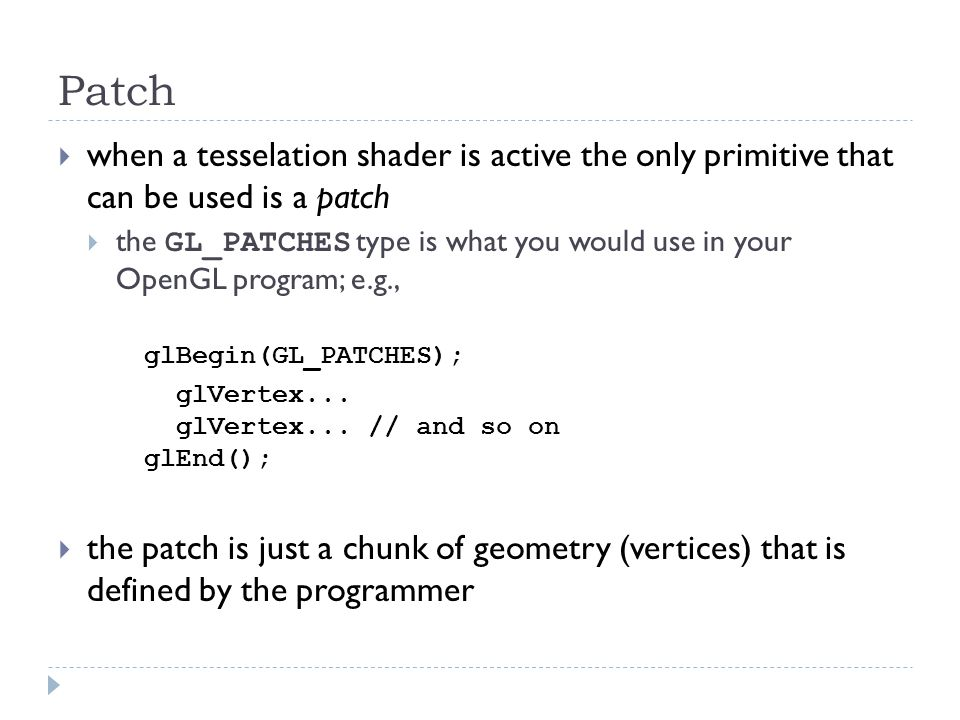 Patch  when a tesselation shader is active the only primitive that can be used is a patch  the GL_PATCHES type is what you would use in your OpenGL