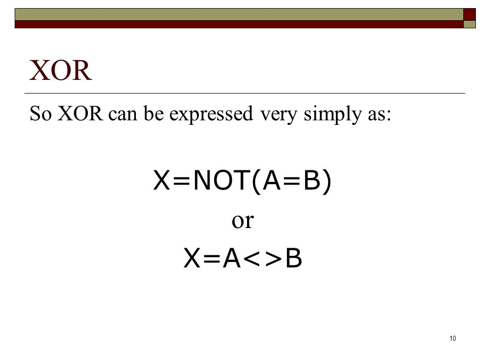 10 XOR So XOR can be expressed very simply as: X=NOT(A=B) or X=A<>B