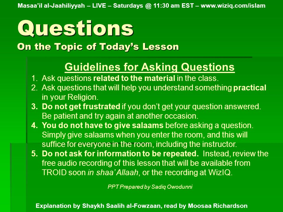 Questions On the Topic of Today's Lesson Guidelines for Asking Questions 1.Ask questions related to the material in the class.