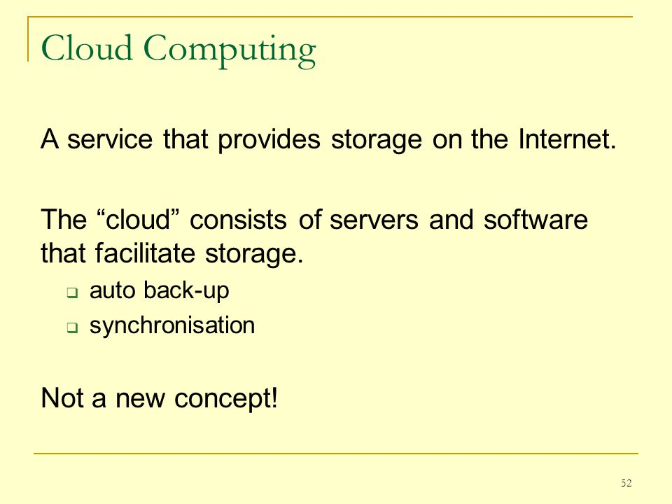 "Cloud Computing A service that provides storage on the Internet. The ""cloud"" consists of servers and software that facilitate storage.  auto back-up"