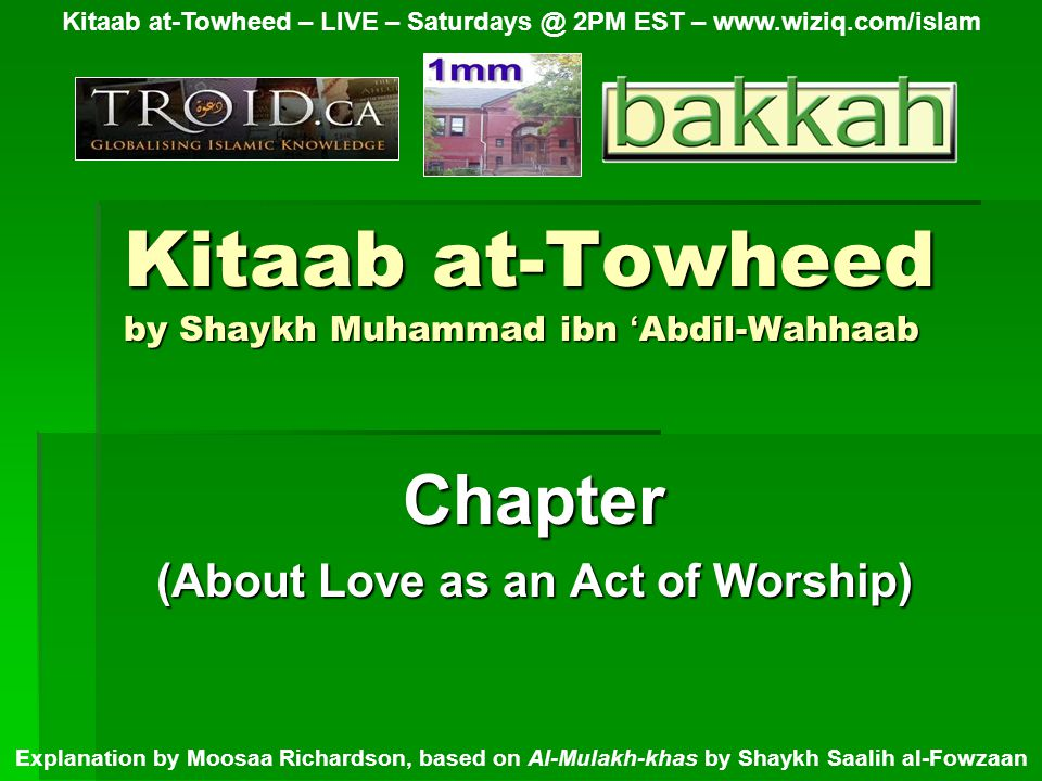 Kitaab at-Towheed by Shaykh Muhammad ibn ' Abdil-Wahhaab Chapter (About Love as an Act of Worship) Kitaab at-Towheed – LIVE – 2PM EST –   Explanation by Moosaa Richardson, based on Al-Mulakh-khas by Shaykh Saalih al-Fowzaan
