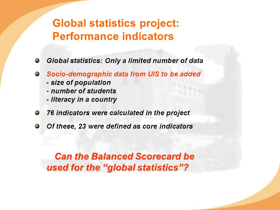 Global statistics project: Performance indicators Global statistics: Only a limited number of data Socio-demographic data from UIS to be added - size
