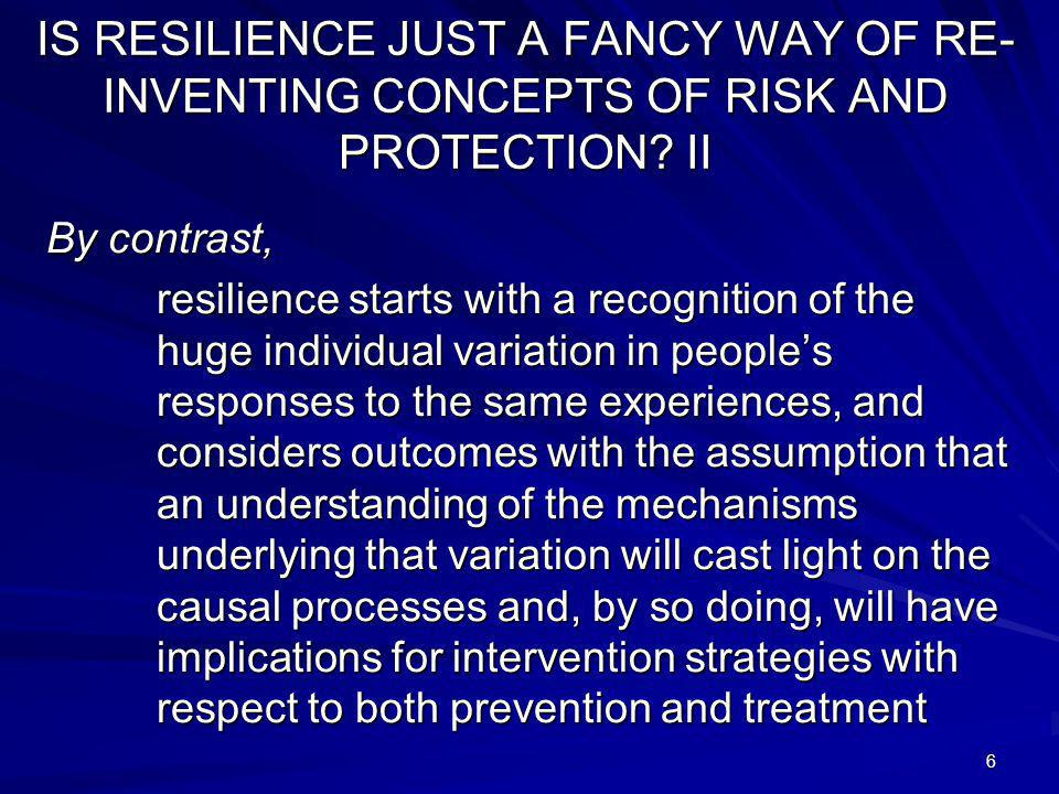 6 IS RESILIENCE JUST A FANCY WAY OF RE- INVENTING CONCEPTS OF RISK AND PROTECTION.
