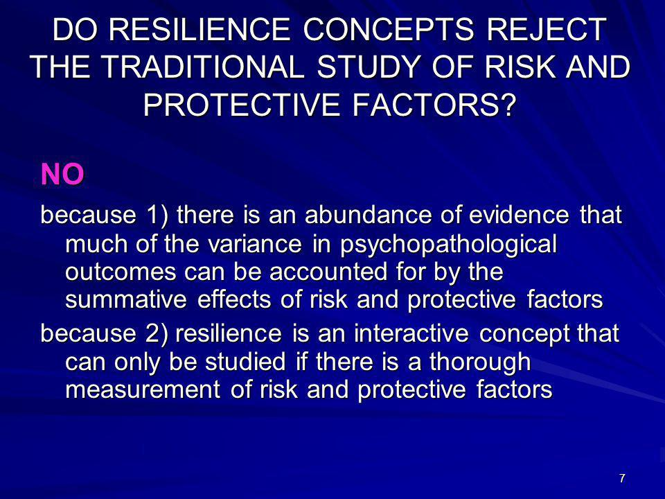 7 DO RESILIENCE CONCEPTS REJECT THE TRADITIONAL STUDY OF RISK AND PROTECTIVE FACTORS.